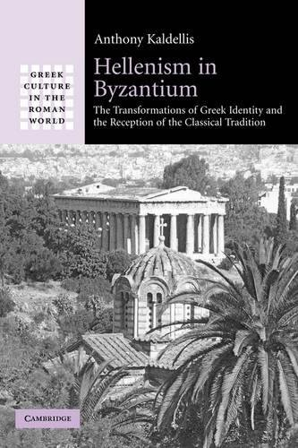 Hellenism in Byzantium: The Transformations of Greek Identity and the Reception of the Classical Tradition (Greek Culture in the Roman World)