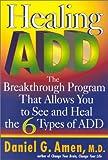 Healing ADD, Daniel G. Amen, 039914644X