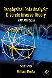 Geophysical Data Analysis: Discrete Inverse Theory: MATLAB Edition: Volume 45 (International Geophysics)
