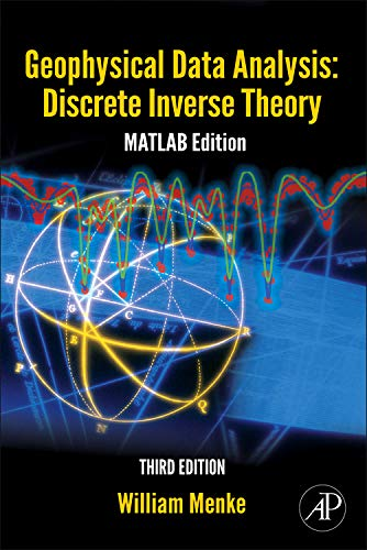 Geophysical Data Analysis: Discrete Inverse Theory, Volume 45: MATLAB Edition (International Geophysics)