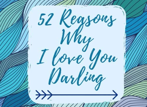 52 Reasons Why I Love You Darling: Why