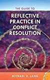 img - for The Guide to Reflective Practice in Conflict Resolution (The ACR Practitioner s Guide Series) book / textbook / text book