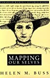 Mapping Our Selves : Canadian Women's Autobiography, Buss, Helen M., 0773512446