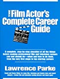 The Film Actor's Complete Career Guide, Lawrence Parke, 0961528893