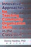 Innovative Approaches for Teaching Community Organization Skills in the Classroom, Donna Hardina, 0789010003