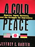 A Cold Peace, Jeffrey E. Garten, 0812919793