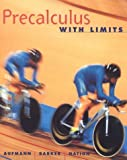 Precalculus with Limits, Richard N. Aufmann and Vernon C. Barker, 0395975921