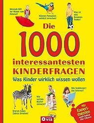 Die 1000 interessantesten Kinderfragen: Was Kinder wirklich wissen wollen. Mit Experimenten und Infos für Eltern. Für Kinder ab 6 Jahren