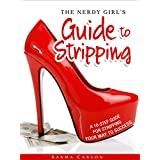The Nerdy Girl's Guide to Stripping: A 10-Step Guide for Stripping Your Way to Success