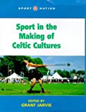 Sport in the Making of Celtic Cultures, Jarvie, Grant, 0718501292