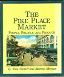 The Pike Place Market, Alice Shorett and Murray Morgan, 0914718703