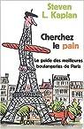Cherchez le pain. Le guide des meilleures boulangeries de Paris par Kaplan