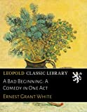 img - for A Bad Beginning: A Comedy in One Act book / textbook / text book