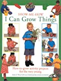 img - for I Can Grow Things: How-to-Grow Activity Projects for the Very Young (Show Me How) book / textbook / text book