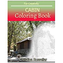 CABIN  Coloring book For Creativity: CABIN   sketch coloring book  , Creativity and Mindfulness 80 Pictures