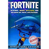Fortnite: The Ultimate Fortnite Battle Royale Guide Including Tips, Tricks, and Strategies (Unofficial)