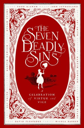 Read Online The Seven Deadly Sins: A Celebration of Virtue and Vice ebook