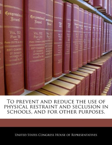Download To prevent and reduce the use of physical restraint and seclusion in schools, and for other purposes. ebook
