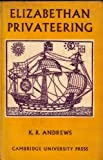 Elizabethan Privateering 1583-1603, Andrews, Kenneth R., 0521040329