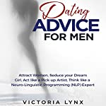 Dating Advice for Men: Attract Women, Seduce Your Dream Girl, Act Like a Pick-Up Artist, Think Like a Neuro-Linguistic Programming (NLP) Expert | Victoria Lynx