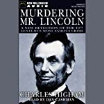 Murdering Mr. Lincoln: A New Detection of the 19th Century's Most Famous Crime | Charles Higham