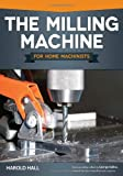 The Milling Machine for Home Machinists, Harold Hall, 1565237692