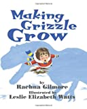 Making Grizzle Grow, Rachna Gilmore, 1550418858