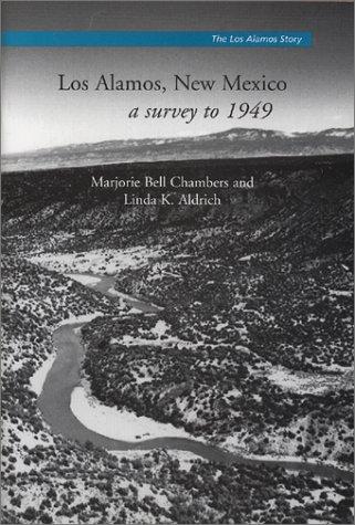 Los Alamos, New Mexico: A Survey to 1949 (The Los Alamos Story, No. 1) (The Los Alamos Story, Monograph 1)