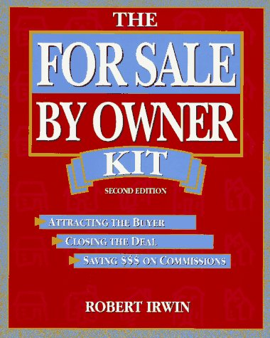 The for Sale by Owner Kit: Attracting the Buyer, Closing the Deal, Saving $$$ on Commissions