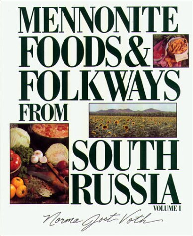 Mennonite Foods & Folkways From South Russia: Volume 1 by Norma Jost Voth