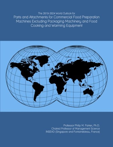 The 2019-2024 World Outlook for Parts and Attachments for Commercial Food Preparation Machines Excluding Packaging Machinery and Food Cooking and Warming Equipment