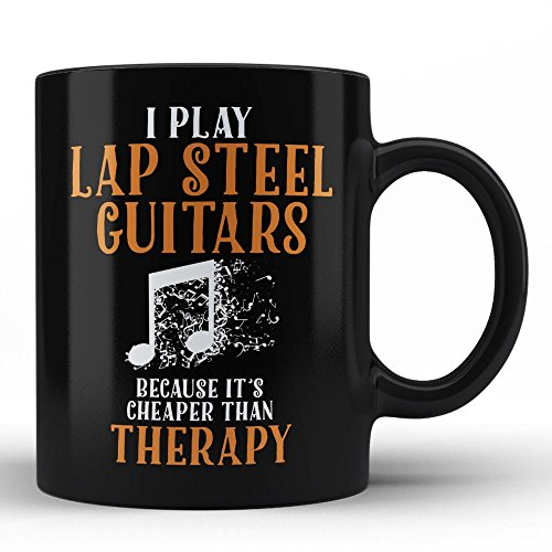 Lap Steel Guitars Player Mug Because It's Cheaper Than Therapy Quote Unique Special Gift For Self / Lap Steel Guitars Player Friends Him Her Black Coffee Mug By HOM