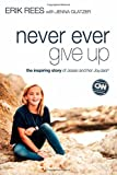 Never Ever Give Up, Erik Rees, 0310337607