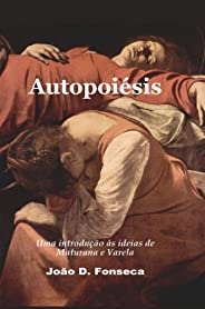 Autopoiésis: uma introdução às ideias de Maturana e Varela