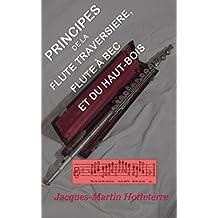 Principes de la flute traversiere, ou flute d'Allemagne, de la flute à bec ou flute douce et du haut-bois, divisez par traitez (French Edition)