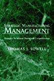 Strategic Manufacturing Management, Thomas J. Sowell, 142570736X