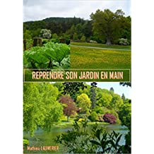 REPRENDRE SON JARDIN EN MAIN: De la technique sans jargon ! (French Edition)