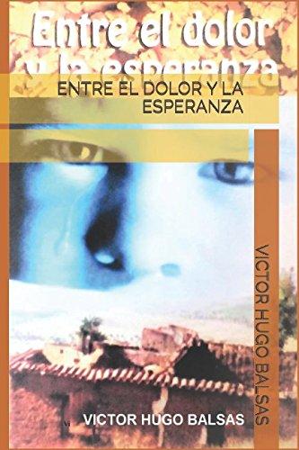 ENTRE EL DOLOR Y LA ESPERANZA (Spanish Edition)