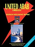 United Arab Emirates Business Intelligence Report, International Business Publications Staff, 0739764446