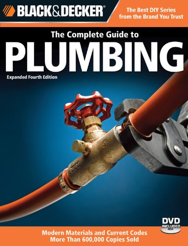 Black & Decker The Complete Guide to Plumbing: Expanded 4th Edition - Modern Materials and Current Codes - All New G