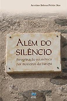 Além do silêncio: Peregrinação ecumênica por mosteiros da Europa por [Dias, Arcelina Helena Públio]