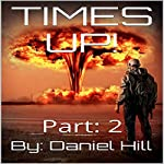 Everything Comes to an End: Times Up!, Part 2 | Daniel Hill