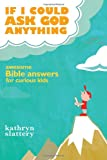 If I Could Ask God Anything, Kathryn Slattery, 1400316022
