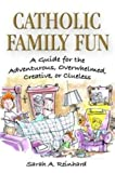 Catholic Family Fun - A Guide for the Adventurous, Overwhelmed, Creative or Clueless