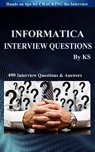 INFORMATICA INTERVIEW QUESTIONS & ANSWERS: Hands on tips & questions to crack the interview.