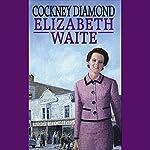 Cockney Diamond | Elizabeth Waite