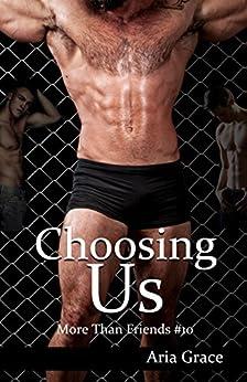 Choosing Us: M/M Romance (More Than Friends Book 10) by [Grace, Aria]