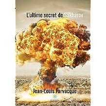 L'ultime secret de Sakharov: Roman (French Edition)