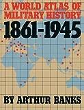 A World Atlas of Military History, 1861-1945, Arthur Banks, 0306803321