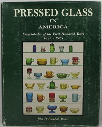 Pressed Glass in America: Encyclopedia of the First Hundred Years, 1825-1925, John Welker; Elizabeth Welker